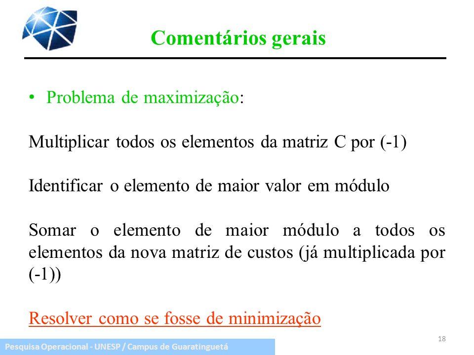 Pesquisa Operacional - UNESP / Campus de Guaratinguetá Comentários gerais Problema de maximização: Multiplicar todos os elementos da matriz C por (-1)
