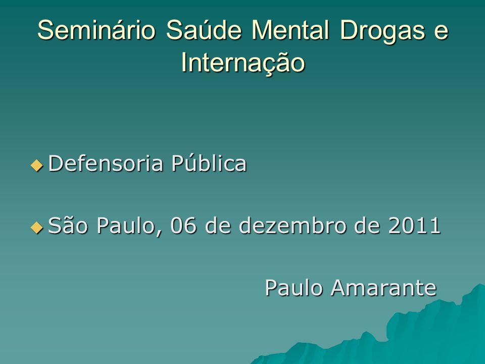 Seminário Saúde Mental Drogas e Internação Defensoria Pública Defensoria Pública São Paulo, 06 de dezembro de 2011 São Paulo, 06 de dezembro de 2011 P
