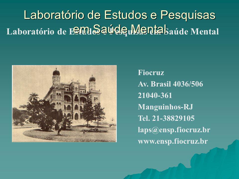 Laboratório de Estudos e Pesquisas em Saúde Mental Fiocruz Av. Brasil 4036/506 21040-361 Manguinhos-RJ Tel. 21-38829105 laps@ensp.fiocruz.br www.ensp.