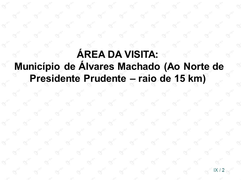 IX / 2 ÁREA DA VISITA: Município de Álvares Machado (Ao Norte de Presidente Prudente – raio de 15 km)