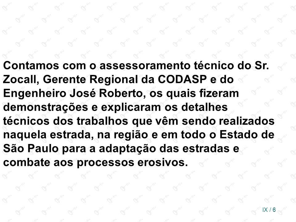 IX / 6 Contamos com o assessoramento técnico do Sr. Zocall, Gerente Regional da CODASP e do Engenheiro José Roberto, os quais fizeram demonstrações e