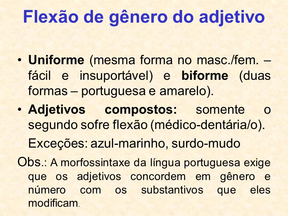 Flexão de gênero do adjetivo Uniforme (mesma forma no masc./fem. – fácil e insuportável) e biforme (duas formas – portuguesa e amarelo). Adjetivos com