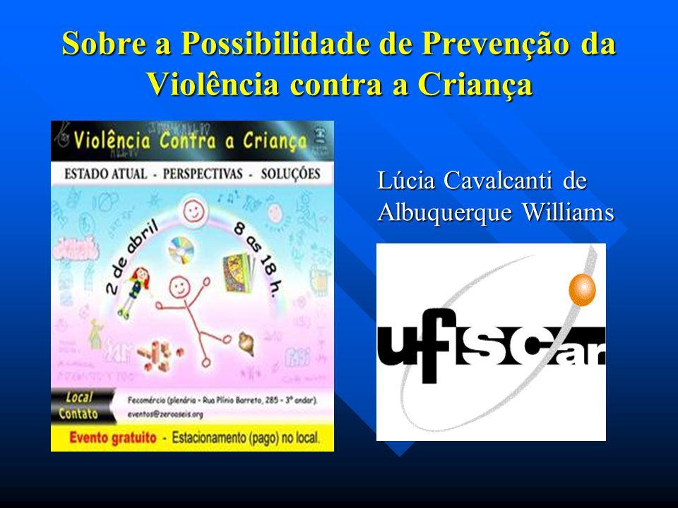 Sobre a Possibilidade de Prevenção da Violência contra a Criança Lúcia Cavalcanti de Albuquerque Williams
