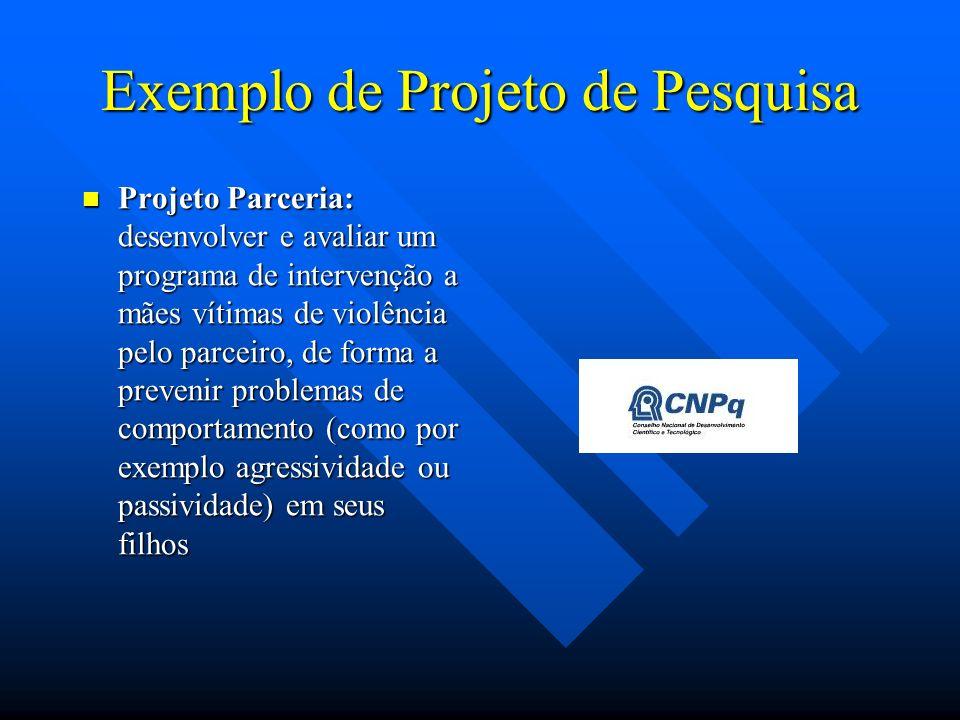 Exemplo de Projeto de Pesquisa Projeto Parceria: desenvolver e avaliar um programa de intervenção a mães vítimas de violência pelo parceiro, de forma