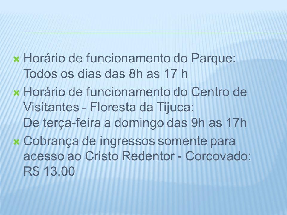 Horário de funcionamento do Parque: Todos os dias das 8h as 17 h Horário de funcionamento do Centro de Visitantes - Floresta da Tijuca: De terça-feira