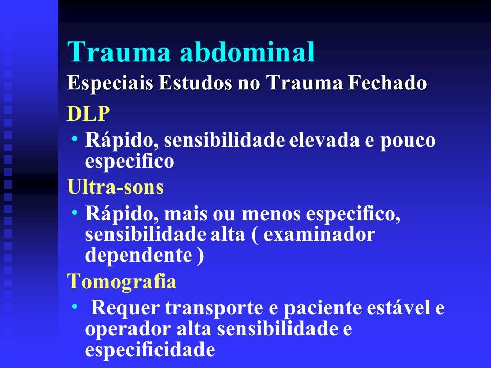 Especiais Estudos no Trauma Fechado Trauma abdominal Especiais Estudos no Trauma Fechado DLP Rápido, sensibilidade elevada e pouco especifico Ultra-so