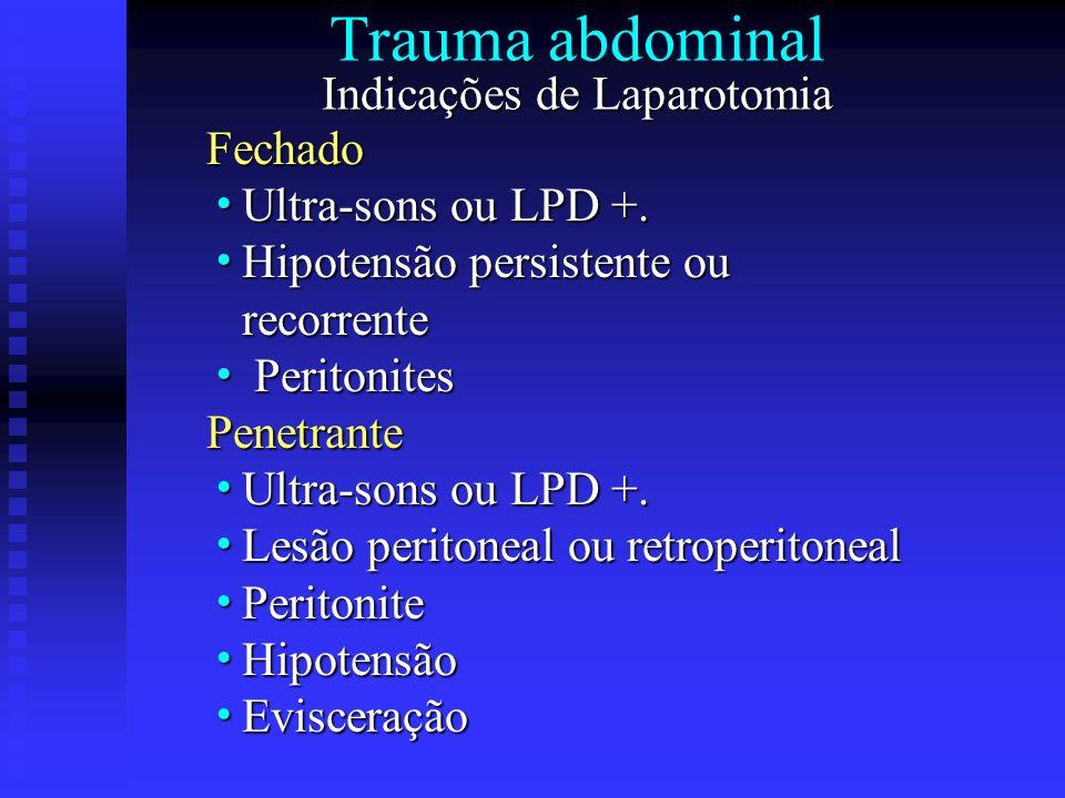Indicações de Laparotomia Trauma abdominal Indicações de LaparotomiaFechado Ultra-sons ou LPD +. Ultra-sons ou LPD +. Hipotensão persistente ou Hipote