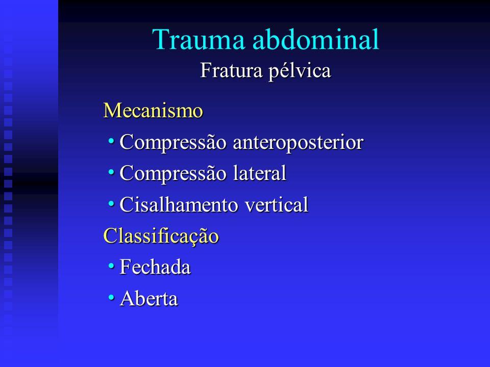 Fratura pélvica Trauma abdominal Fratura pélvica Mecanismo Compressão anteroposterior Compressão anteroposterior Compressão lateral Compressão lateral