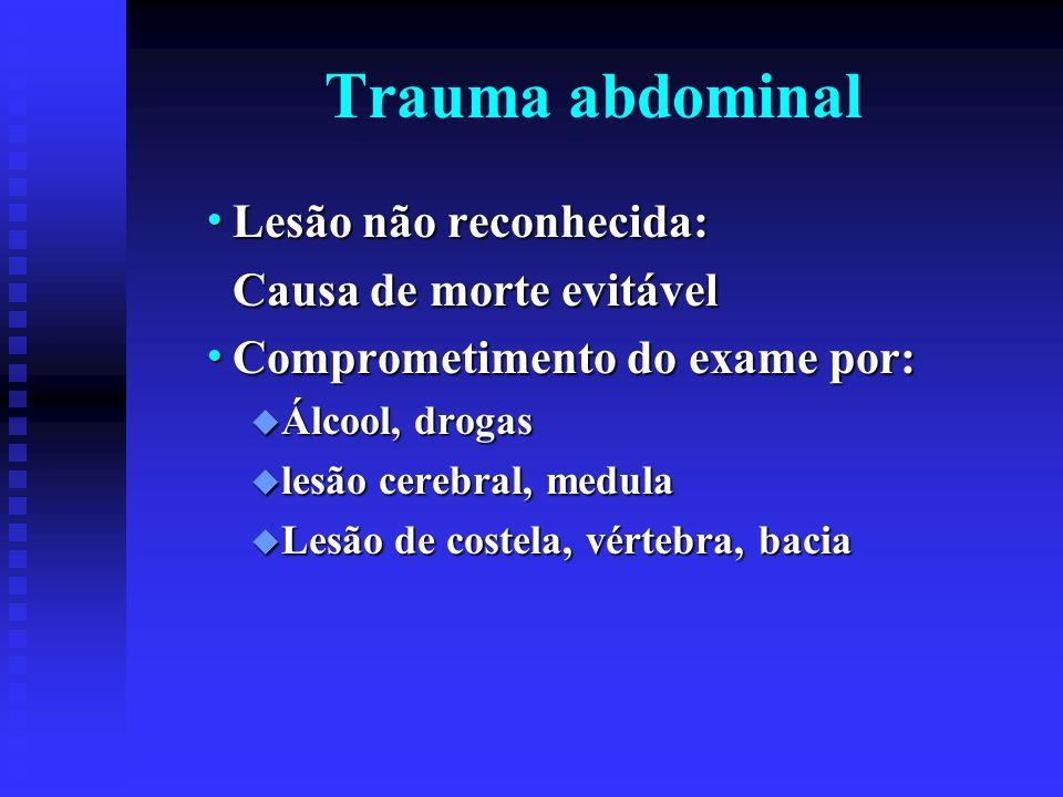 Trauma abdominal Lesão não reconhecida: Lesão não reconhecida: Causa de morte evitável Causa de morte evitável Comprometimento do exame por: Compromet
