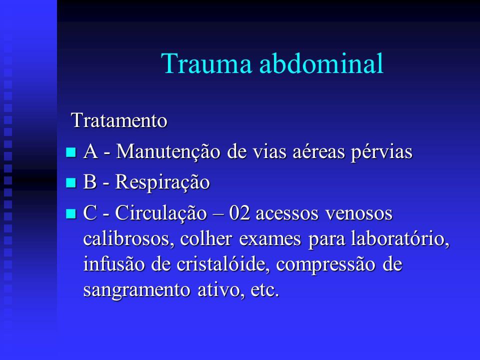 Trauma abdominal Tratamento Tratamento n A - Manutenção de vias aéreas pérvias n B - Respiração n C - Circulação – 02 acessos venosos calibrosos, colh