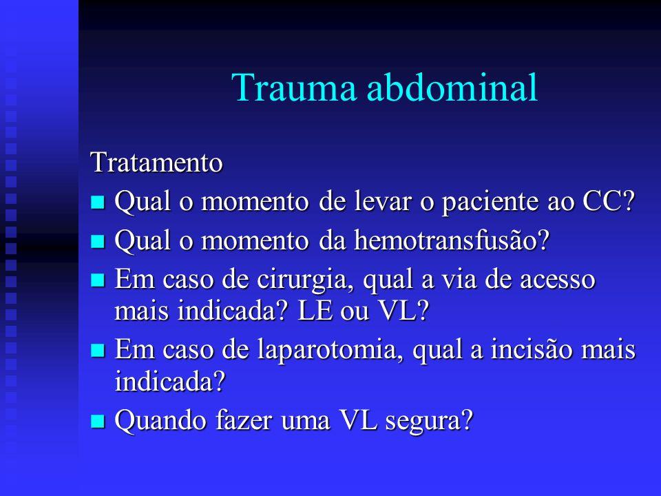 Trauma abdominal Tratamento n Qual o momento de levar o paciente ao CC? n Qual o momento da hemotransfusão? n Em caso de cirurgia, qual a via de acess