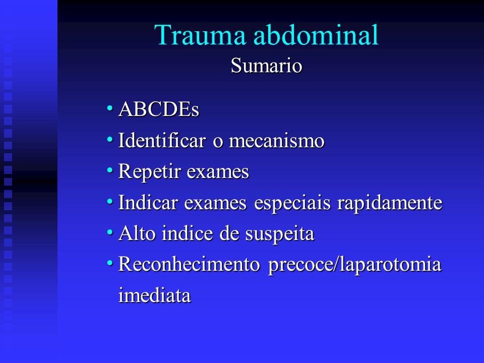 Sumario Trauma abdominal Sumario ABCDEs ABCDEs Identificar o mecanismo Identificar o mecanismo Repetir exames Repetir exames Indicar exames especiais