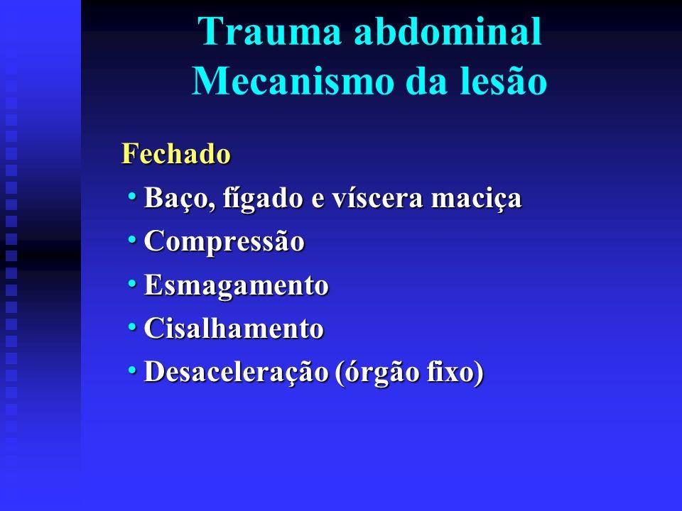 Trauma abdominal Mecanismo da lesão Penetrante Fígado, intestino delgado e grosso Fígado, intestino delgado e grosso Laceração/ baixa energia Laceração/ baixa energia Energia cinética/ alta energia Energia cinética/ alta energia