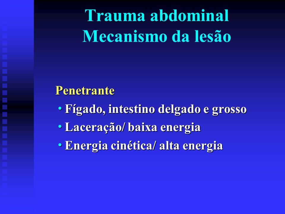 Trauma abdominal Mecanismo da lesão Penetrante Fígado, intestino delgado e grosso Fígado, intestino delgado e grosso Laceração/ baixa energia Laceraçã