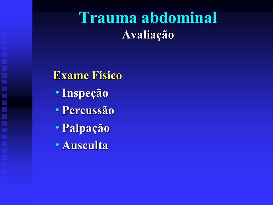 Avaliação Trauma abdominal Avaliação Exame Físico Exploração local da ferida Exploração local da ferida Dor sobre os ossos da pélvis Dor sobre os ossos da pélvis Genito-urinário, perineal, vaginal e Genito-urinário, perineal, vaginal e glúteo glúteo