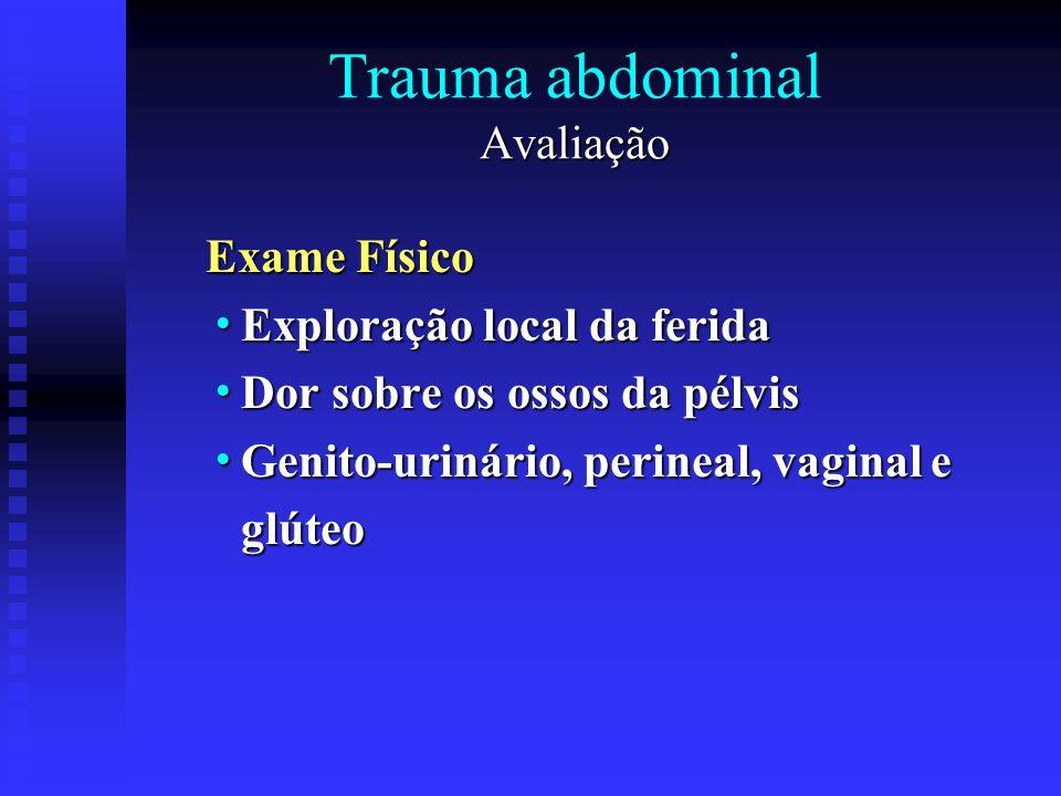 Avaliação Trauma abdominal Avaliação Exame Físico Exploração local da ferida Exploração local da ferida Dor sobre os ossos da pélvis Dor sobre os osso