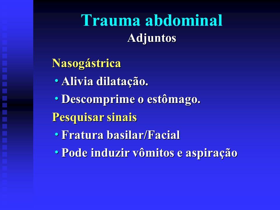 Adjuntos Trauma abdominal Adjuntos Catéter Urinário Monitorizar débito urinário Monitorizar débito urinário Descomprime a bexiga Descomprime a bexiga Precaução: Lesão uretral Precaução: Lesão uretral
