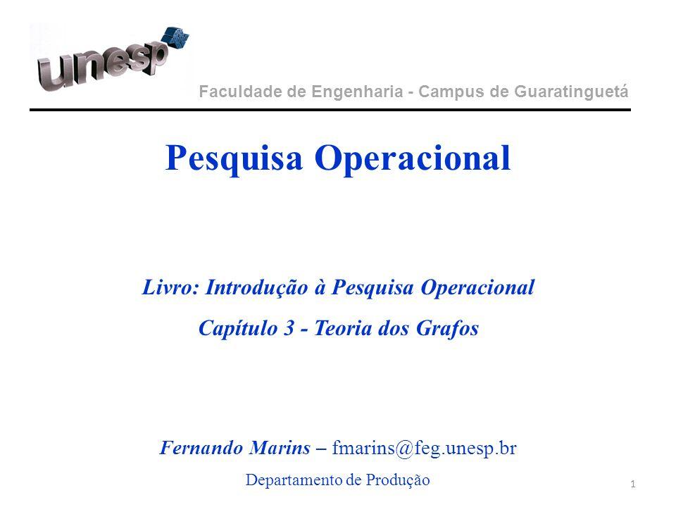 Faculdade de Engenharia - Campus de Guaratinguetá Pesquisa Operacional Livro: Introdução à Pesquisa Operacional Capítulo 3 - Teoria dos Grafos Fernand