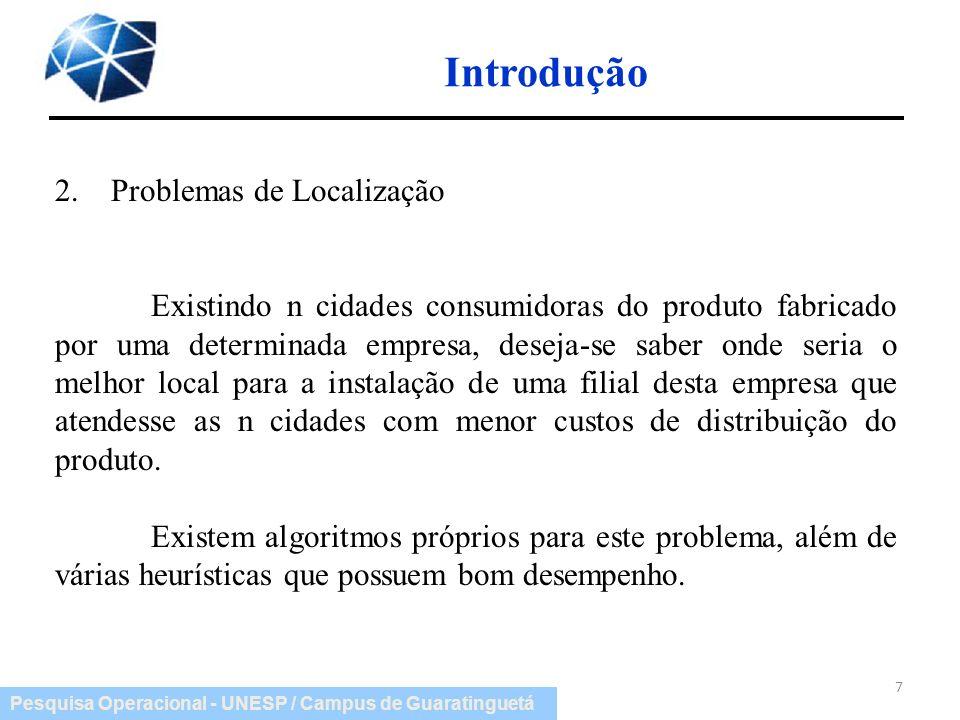Pesquisa Operacional - UNESP / Campus de Guaratinguetá Introdução 2. Problemas de Localização Existindo n cidades consumidoras do produto fabricado po