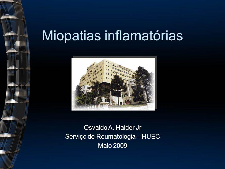 Miopatias inflamatórias Osvaldo A. Haider Jr Serviço de Reumatologia – HUEC Maio 2009