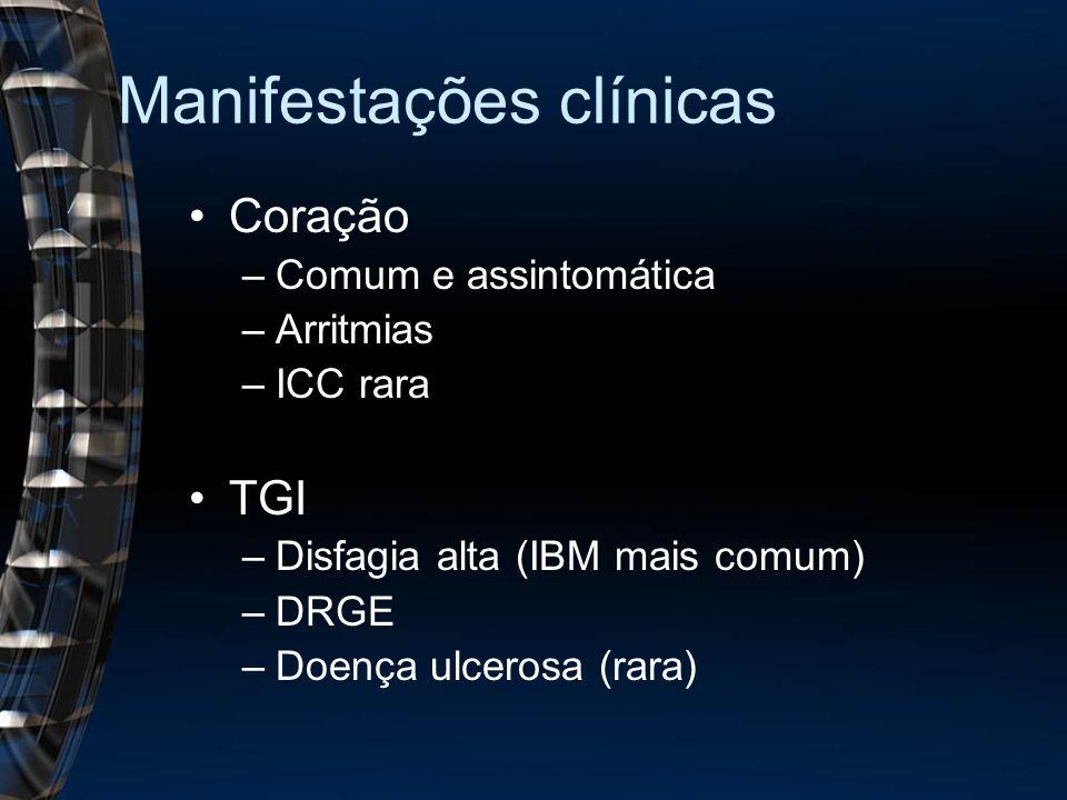 Coração –Comum e assintomática –Arritmias –ICC rara TGI –Disfagia alta (IBM mais comum) –DRGE –Doença ulcerosa (rara)