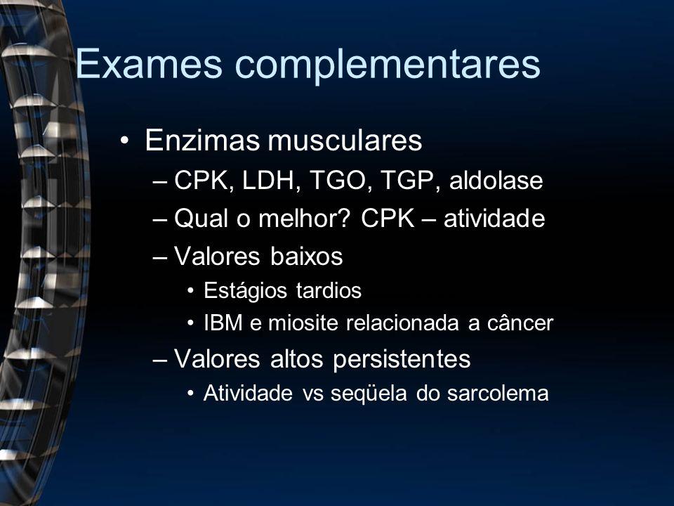 Exames complementares Enzimas musculares –CPK, LDH, TGO, TGP, aldolase –Qual o melhor? CPK – atividade –Valores baixos Estágios tardios IBM e miosite