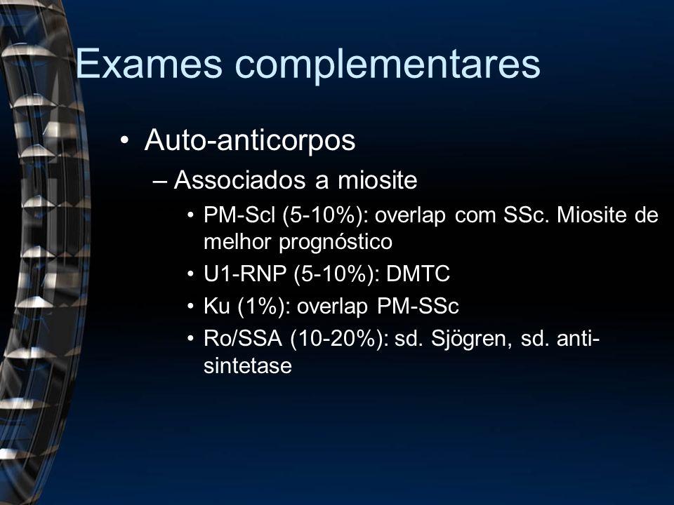 Exames complementares Auto-anticorpos –Associados a miosite PM-Scl (5-10%): overlap com SSc.