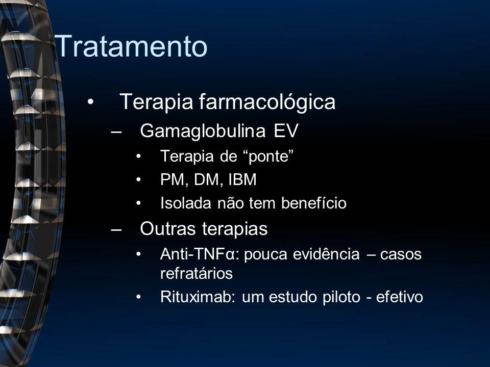Tratamento Terapia farmacológica –Gamaglobulina EV Terapia de ponte PM, DM, IBM Isolada não tem benefício –Outras terapias Anti-TNFα: pouca evidência – casos refratários Rituximab: um estudo piloto - efetivo