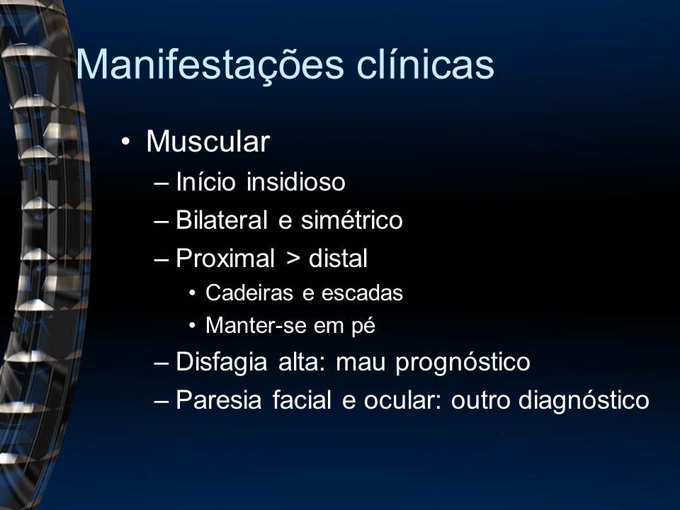 Manifestações clínicas Muscular –Início insidioso –Bilateral e simétrico –Proximal > distal Cadeiras e escadas Manter-se em pé –Disfagia alta: mau prognóstico –Paresia facial e ocular: outro diagnóstico