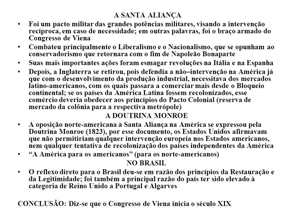 A SANTA ALIANÇA Foi um pacto militar das grandes potências militares, visando a intervenção recíproca, em caso de necessidade; em outras palavras, foi