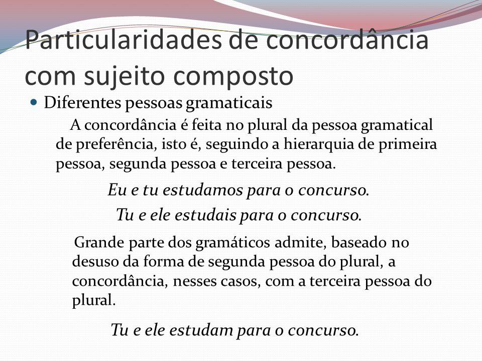 Particularidades de concordância com sujeito composto Diferentes pessoas gramaticais A concordância é feita no plural da pessoa gramatical de preferên