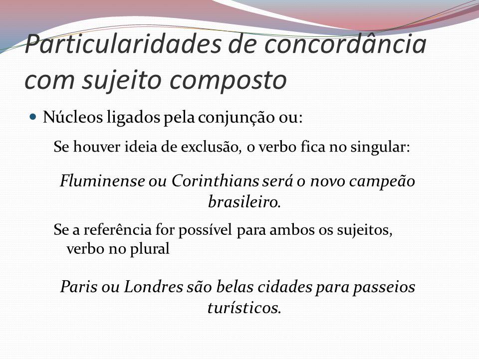 Particularidades de concordância com sujeito composto Núcleos ligados pela conjunção ou: Se houver ideia de exclusão, o verbo fica no singular: Flumin