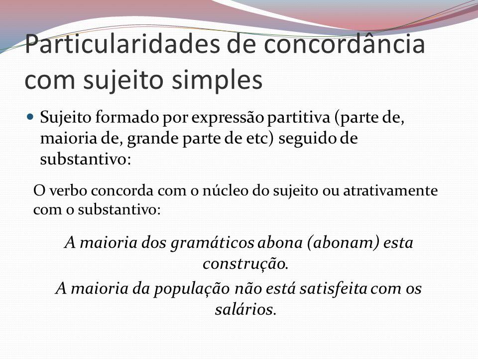 Particularidades de concordância com sujeito simples A maioria dos gramáticos abona (abonam) esta construção. A maioria da população não está satisfei