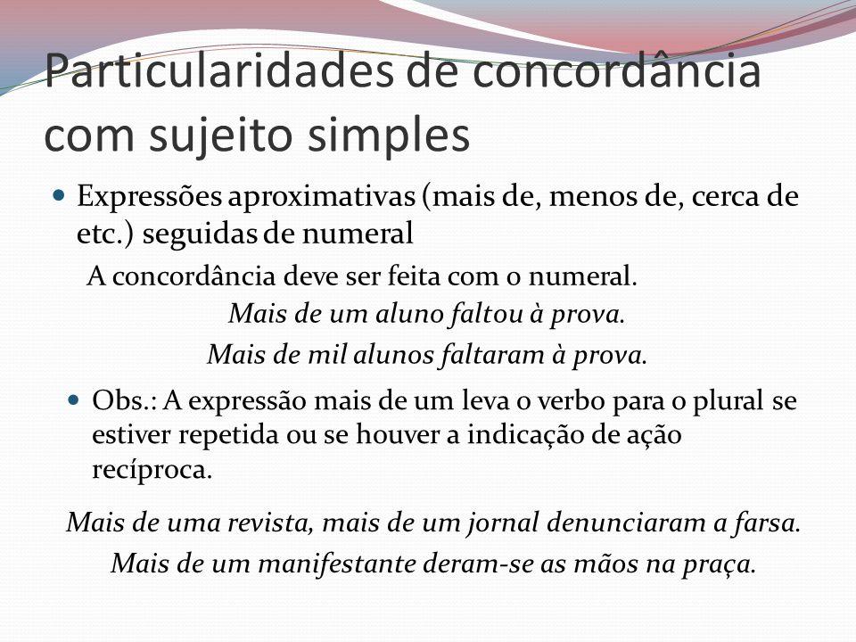 Particularidades de concordância com sujeito simples Expressões aproximativas (mais de, menos de, cerca de etc.) seguidas de numeral A concordância de