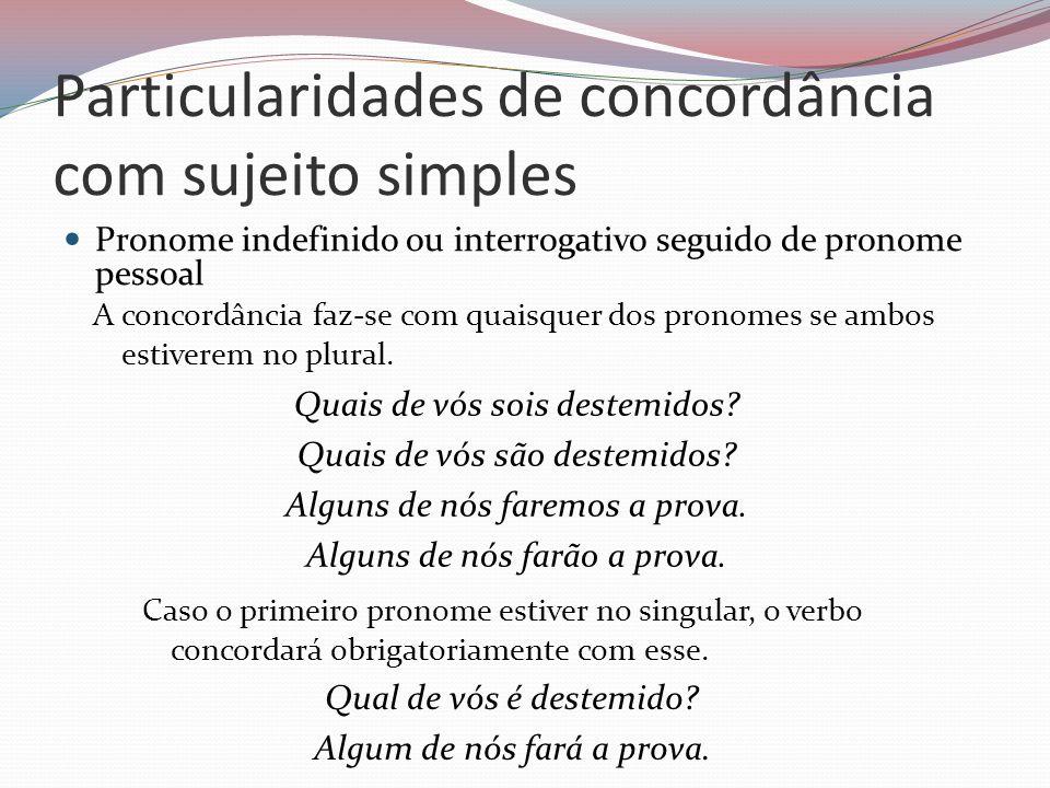 Particularidades de concordância com sujeito simples Pronome indefinido ou interrogativo seguido de pronome pessoal A concordância faz-se com quaisque