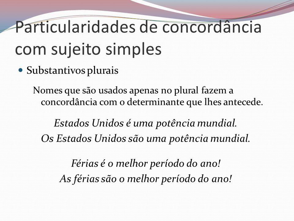 Particularidades de concordância com sujeito simples Substantivos plurais Nomes que são usados apenas no plural fazem a concordância com o determinant