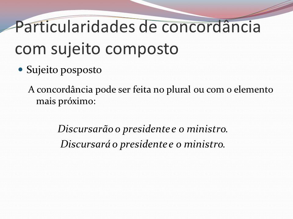 Particularidades de concordância com sujeito composto Sujeito posposto A concordância pode ser feita no plural ou com o elemento mais próximo: Discurs