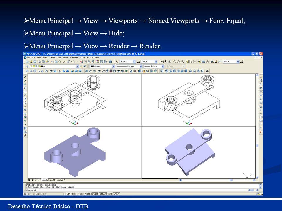 Desenho Técnico Básico - DTB Menu Principal View Viewports Named Viewports Four: Equal; Menu Principal View Hide; Menu Principal View Render Render.