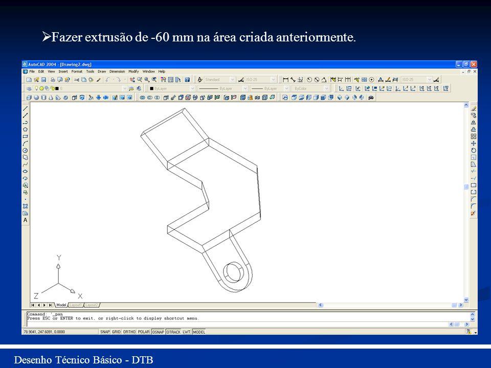 Desenho Técnico Básico - DTB Fazer extrusão de -60 mm na área criada anteriormente.