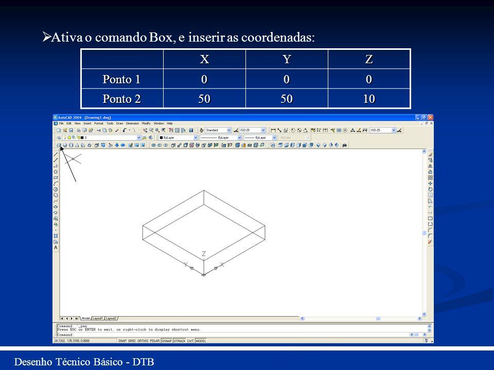 Ativa o comando Box, e inserir as coordenadas: XYZ Ponto 1 000 Ponto 2 505010 Desenho Técnico Básico - DTB