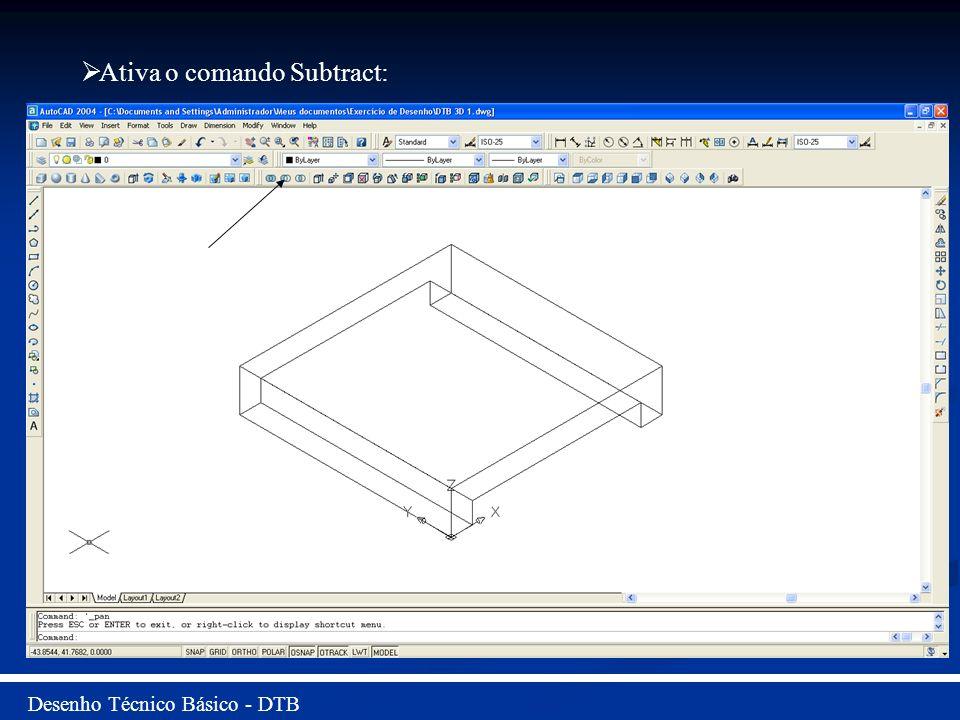 Desenho Técnico Básico - DTB Utilizar o comando Extrude para dar a profundidade de 10 mm.
