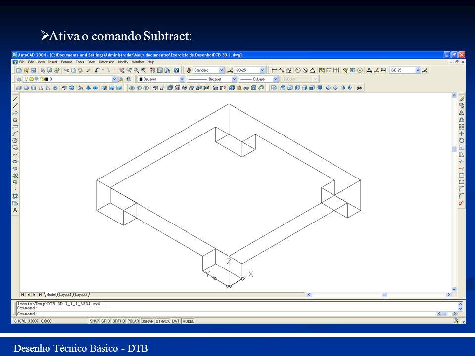 Desenho Técnico Básico - DTB Ativa o comando Subtract: