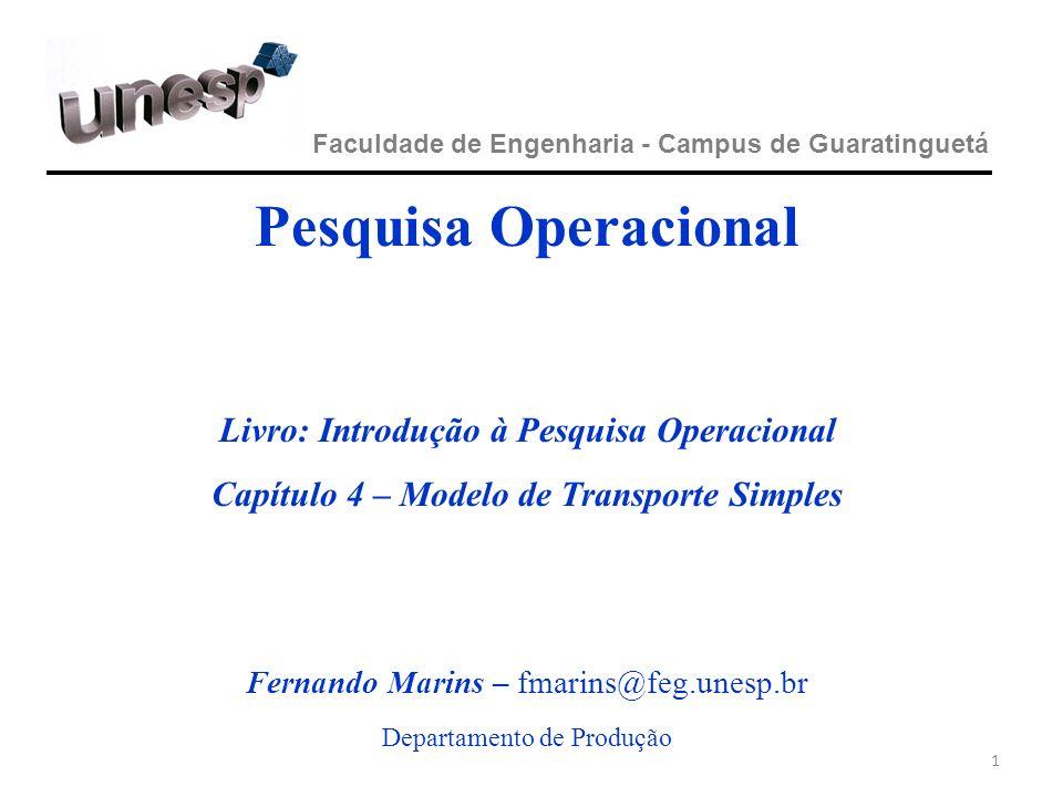 1 Faculdade de Engenharia - Campus de Guaratinguetá Pesquisa Operacional Livro: Introdução à Pesquisa Operacional Capítulo 4 – Modelo de Transporte Si