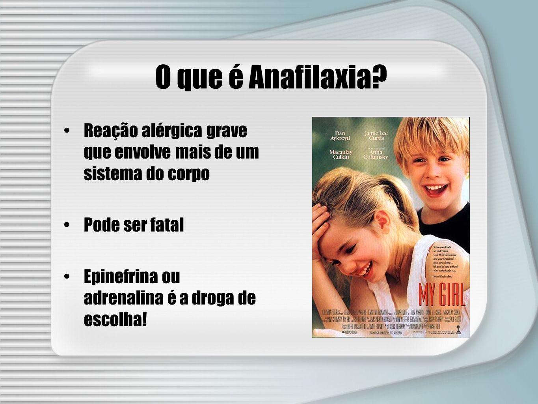 O que é Anafilaxia? Reação alérgica grave que envolve mais de um sistema do corpo Pode ser fatal Epinefrina ou adrenalina é a droga de escolha!