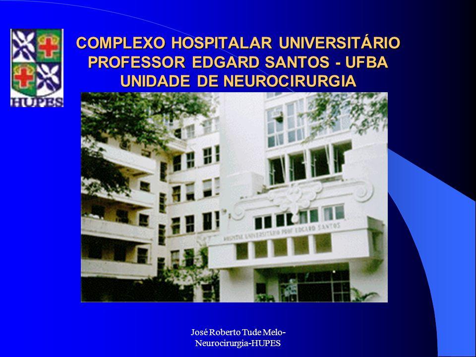 José Roberto Tude Melo- Neurocirurgia-HUPES COMPLEXO HOSPITALAR UNIVERSITÁRIO PROFESSOR EDGARD SANTOS - UFBA UNIDADE DE NEUROCIRURGIA