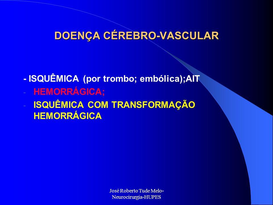José Roberto Tude Melo- Neurocirurgia-HUPES DOENÇA CÉREBRO-VASCULAR - ISQUÊMICA (por trombo; embólica);AIT - HEMORRÁGICA; - ISQUÊMICA COM TRANSFORMAÇÃ