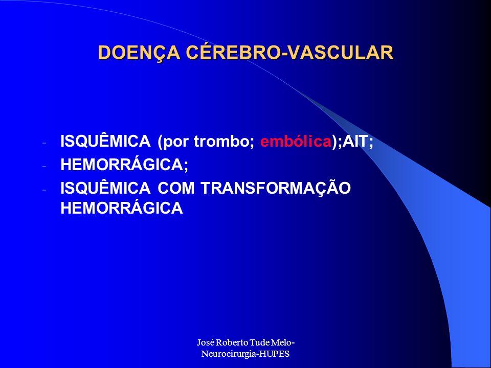 José Roberto Tude Melo- Neurocirurgia-HUPES DOENÇA CÉREBRO-VASCULAR - ISQUÊMICA (por trombo; embólica);AIT; - HEMORRÁGICA; - ISQUÊMICA COM TRANSFORMAÇ
