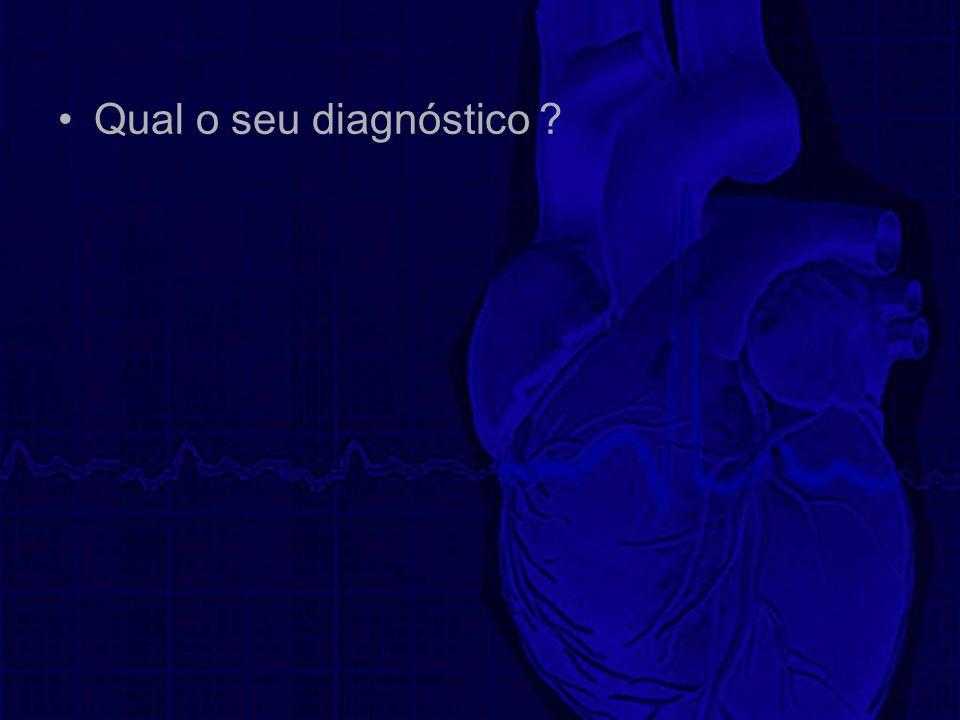 Qual o seu diagnóstico ?
