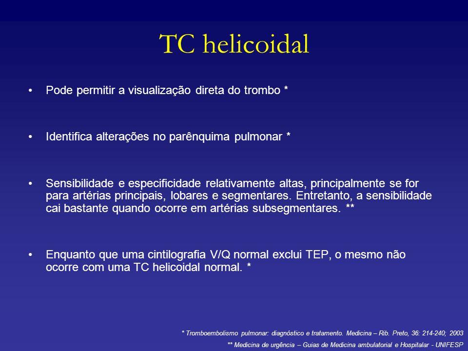 TC helicoidal Pode permitir a visualização direta do trombo * Identifica alterações no parênquima pulmonar * Sensibilidade e especificidade relativame