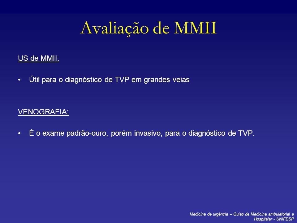Avaliação de MMII US de MMII: Útil para o diagnóstico de TVP em grandes veias VENOGRAFIA: É o exame padrão-ouro, porém invasivo, para o diagnóstico de